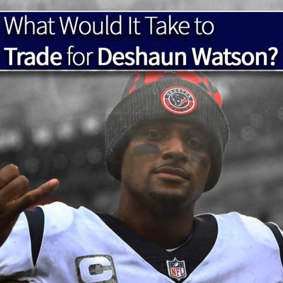 Cover art for What would it take to trade for Deshaun Watson? 2021 Offseason Week 3 || Texans Unfiltered A Houston Football Podcast