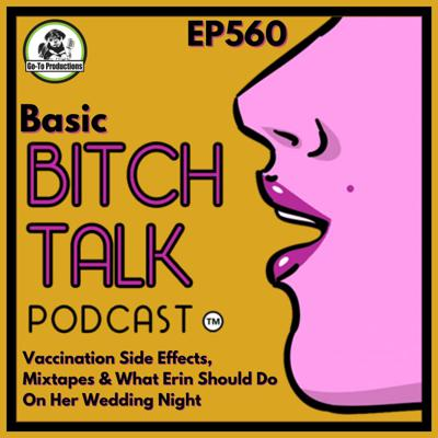 Cover art for Basic Bitch - Vaccine Side Effects, Mixtapes, and Wedding Night Ideas