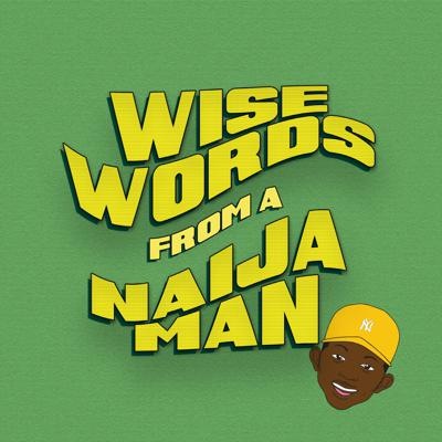 Wise Words From A Naija Man