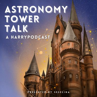 Astronomy Tower Talk - A Harry Podcast