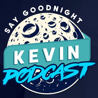 Say Goodnight Kevin Podcast