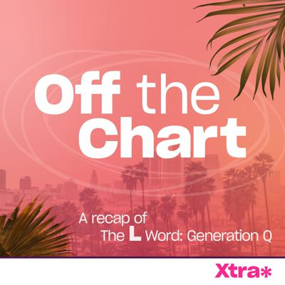 Off The Chart: Xtra's L Word podcast