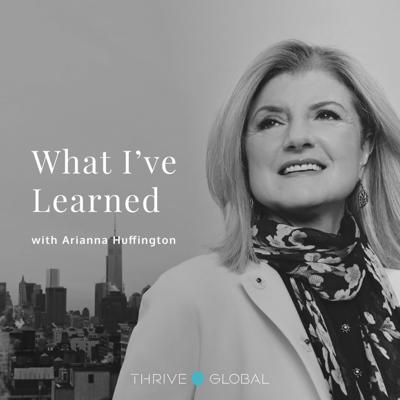 What I've Learned, with Arianna Huffington