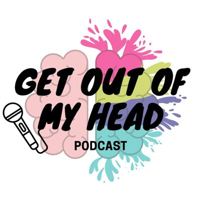 Get Out Of My Head Podcast