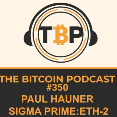 Cover art for The Bitcoin Podcast #350- Paul Hauner Sigma Prime: ETH-2