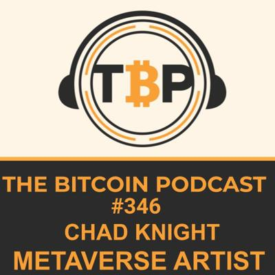 Cover art for The Bitcoin Podcast #346- Chad Knight Metaverse Artist