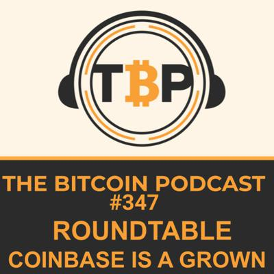 Cover art for The Bitcoin Podcast #347- Coinbase is a Grown