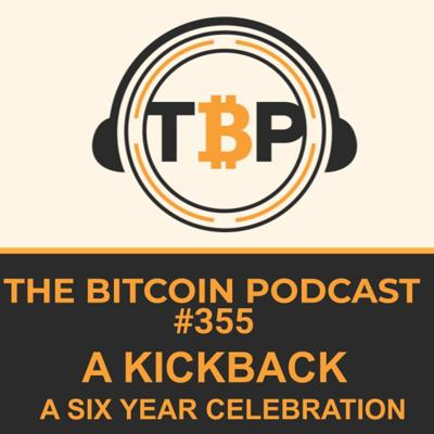 Cover art for The Bitcoin Podcast #355- A Kickback Celebrating Six years