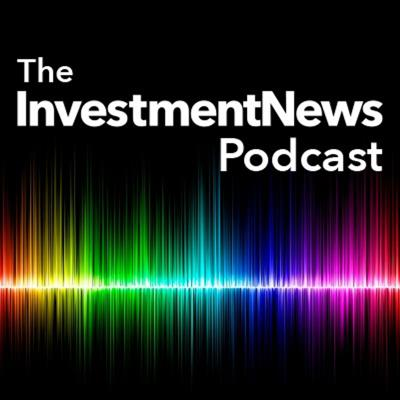 The InvestmentNews Podcast