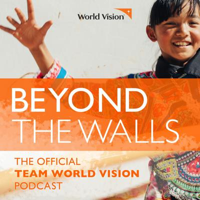Beyond the Walls: The Team World Vision Podcast