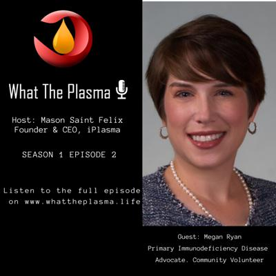 Cover art for Impact of the plasma shortage and the Human-to-Human Connection: Ft Megan Ryan, Primary Immune Deficiency Disease Advocate