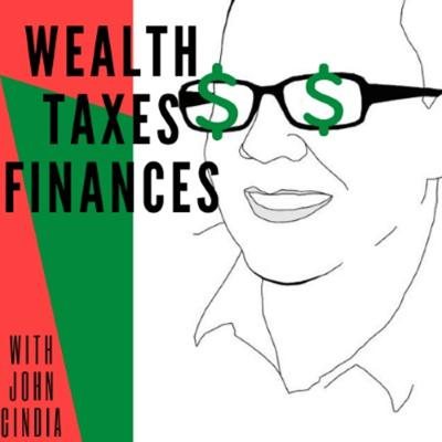 Wealth, Taxes, and Finances with John Cindia