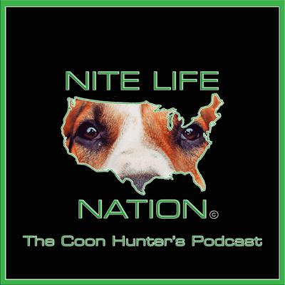 NITE LIFE NATION - The Coon Hunter's Podcast