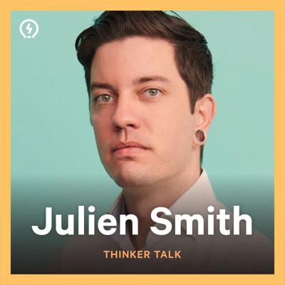 Cover art for Thinker Talk 31: When Ideas Converge with Julien Smith