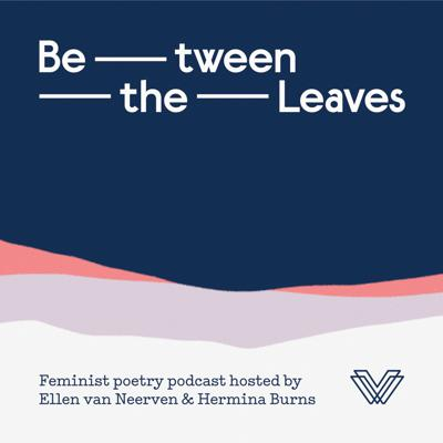 Between the Leaves, a poetry podcast hosted by Ellen van Neerven and Hermina Burns. In each episode, Ellen and Hermina illuminate poems written by women and the gender diverse, as well as their own original works, moving through themes like love, race and feminism.  Proudly presented by the Victorian Women's Trust.