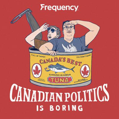 A podcast that tries to prove Canadian Politics is wild, fun and just looking for a good time.