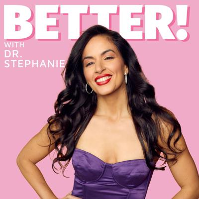 Better with Dr. Stephanie