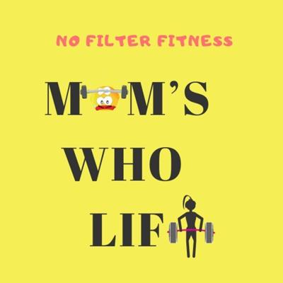 Moms Who Lift - No Filter Fitness