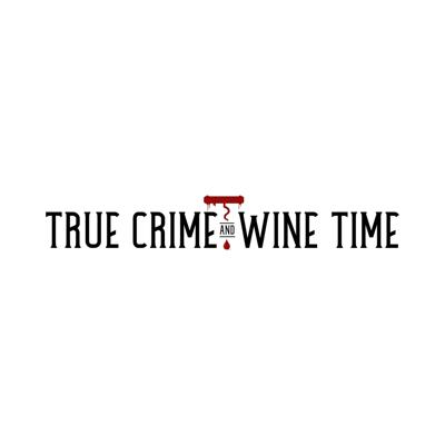True Crime and Wine Time