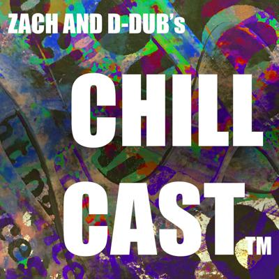 Chillcast with Zach, D-dub, and Sly