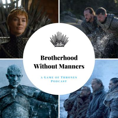 Brotherhood without Manners - A Game of Thrones podcast