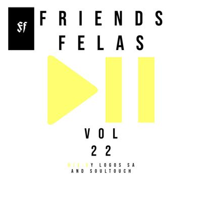 Cover art for Friends Felas Vol 22.Mixed By (LoGos SA & SoulTouch)