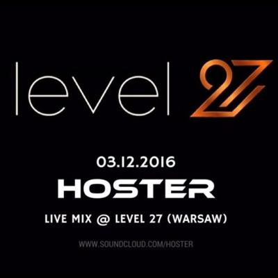 Cover art for HOSTER pres. LIVE MIX! @ LEVEL 27 Warsaw 03.12.2016