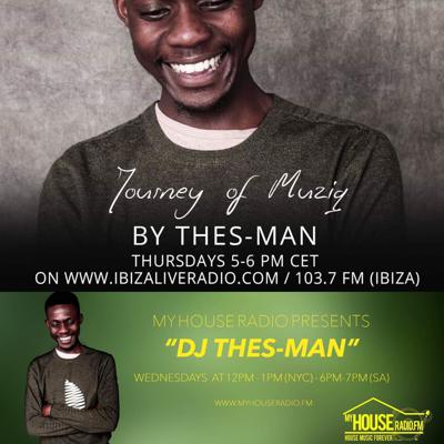 Every Thursday on Ibiza Live Radio (Spain) 5pm - 6pm (CET, Spain & South Africa) 11am - 12pm (NYC, USA) Link: https://www.ibizaliveradio.com/members/dj-thes-man/  Repeats Every Wednesday on My House Radio FM 12pm - 1pm (USA, EST) 6pm - 7pm (CET, EST, South Africa) Link: http://myhouseradio.fm