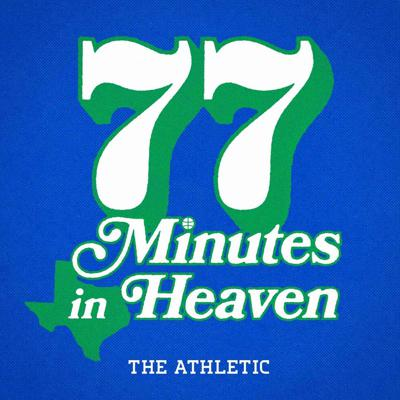 77 Minutes in Heaven: A Podcast About the Dallas Mavericks