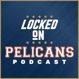 Locked On Pelicans - Daily Podcast On The New Orleans Pelicans