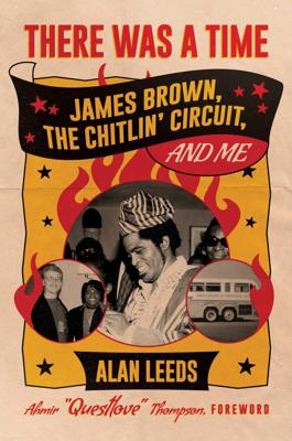 Cover art for There Was A Time: James Brown, The Chitlin' Circuit and Me with Alan Leeds