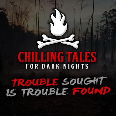 Cover art for 34: Trouble Sought is Trouble Found – Chilling Tales for Dark Nights