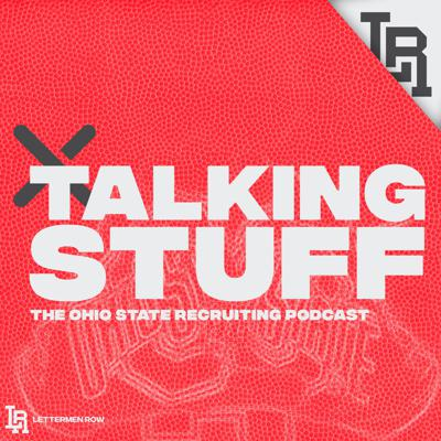 Talking Stuff is the podcast for all things related to Ohio State football recruiting. From the latest news to interviews with prospects, Lettermen Row's Jeremy Birmingham has you covered on the world of college football recruiting.