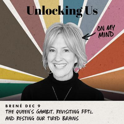 Cover art for Brené on The Queen's Gambit, Revisiting FFTs, and Resting Our Tired Brains