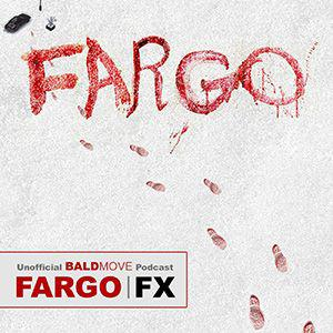 A Podcast from Jim and A.Ron of Bald Move covering reviews, theories and feedback for Fargo on FX?  Well ok then.
