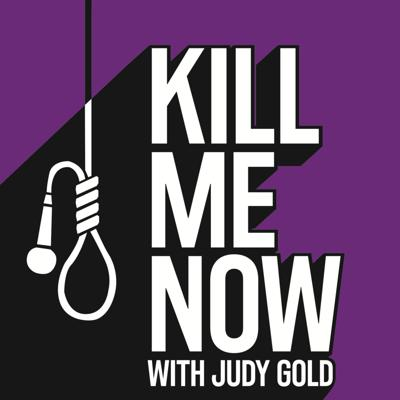 Kill Me Now with Judy Gold