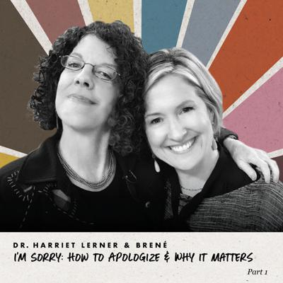 Cover art for Harriet Lerner and Brené - I'm Sorry: How To Apologize & Why It Matters, Part 1 of 2
