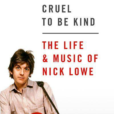 Cover art for Cruel to Be Kind: The Life and Music of Nick Lowe
