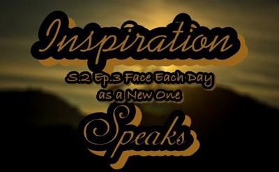 Cover art for Inspiration Speaks   S.2 Ep.3   Face Each Day as a New One