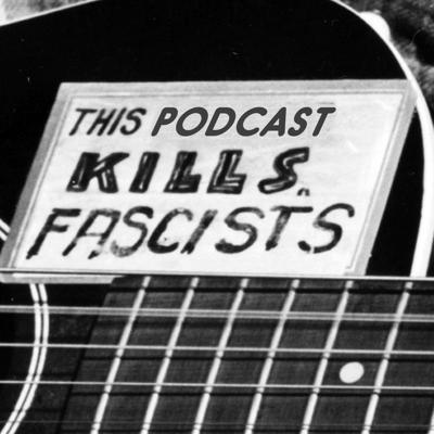 Cover art for This Podcast Kills Fascists 09