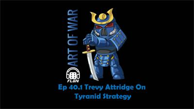 Cover art for Art Of War Ep 40.1 Trevy Attridge on Tryanid Strategy