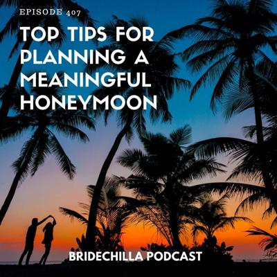 Cover art for 407- Top Tips for Planning a Meaningful Honeymoon