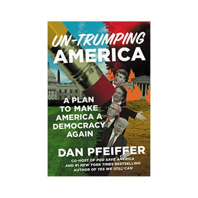 Cover art for Dan Pfeiffer's Unsolicited Advice for the Nominee (UN-TRUMPING AMERICA, available February 18, 2020)