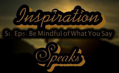 Cover art for 005: Inspiration Speaks   S.1 Ep.5   Be Mindful of What You Say.