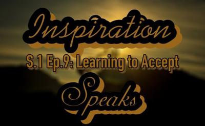 Cover art for 009: Inspiration Speaks   S.1 Ep.9   Learning to Accept