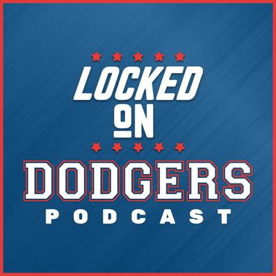 Locked On Dodgers – Daily Podcast On The Los Angeles Dodgers