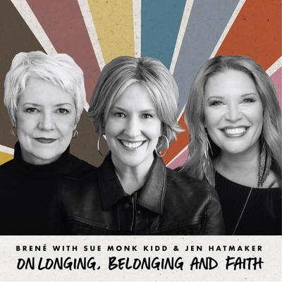Cover art for Brené with Sue Monk Kidd and Jen Hatmaker on Longing, Belonging and Faith