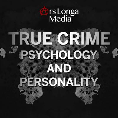 True Crime Psychology and Personality: Narcissism, Psychopathy, and the Minds of Dangerous Criminals