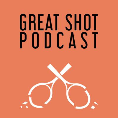 Great Shot Podcast