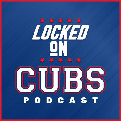 Locked On Cubs – Daily Podcast On The Chicago Cubs